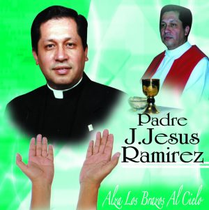 "Padre J. Jesus Ramirez ""Alza Los Brazos Al Cielo"""