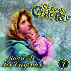 """Coro De Cristo Rey """"Madre De Los Creyentes"""" Vol.7"""