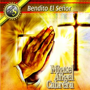 """Miguel Angel Cabrera """"Bendito El Senor"""" Vol.3"""