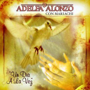 """Adelfa Alonzo """"Un Dia A La Vez"""""""
