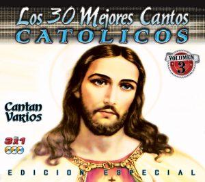 Los 30 Mejores Cantos Catolicos Vol.3