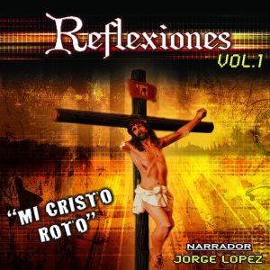 """Reflexiones Vol.1 """"Mi Cristo Roto"""""""