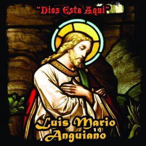 """Luis Mario Anguiano """"Dios Esta Aqui"""""""