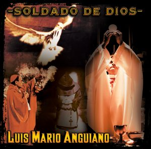 """Luis Mario Anguiano """"Soldado De Dios"""""""
