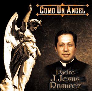 "Padre J. Jesus Ramirez ""Como Un Angel"""