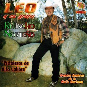 """Leo y su Grupo Relincho Norteño """"Pistoleros De Alto Calibre""""-0"""